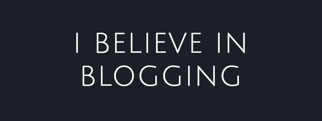 I Believe in Blogging