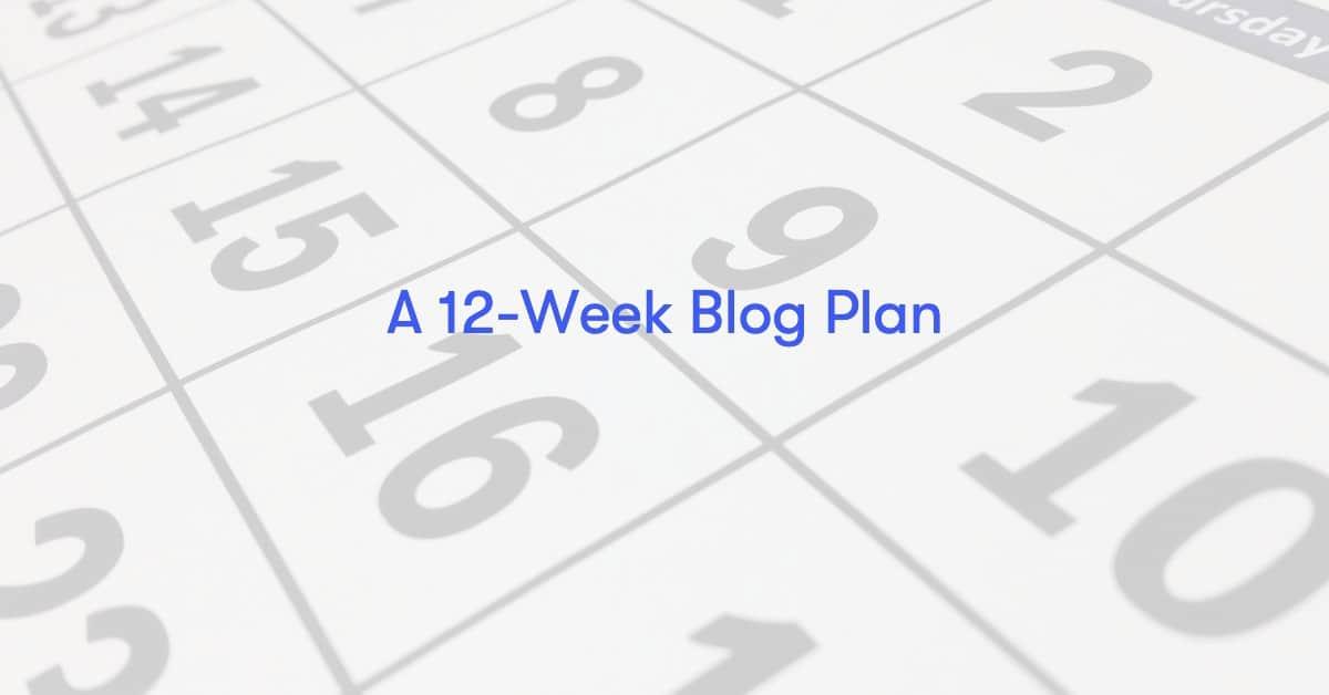 12 week blog plan